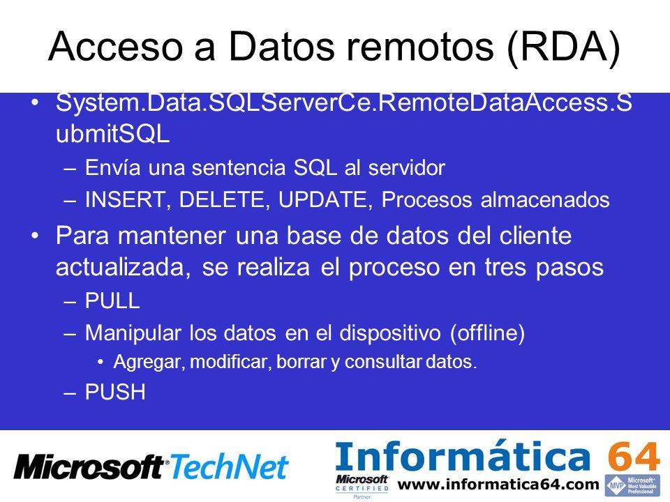 System.Data.SQLServerCe.RemoteDataAccess.S ubmitSQL –Envía una sentencia SQL al servidor –INSERT, DELETE, UPDATE, Procesos almacenados Para mantener u