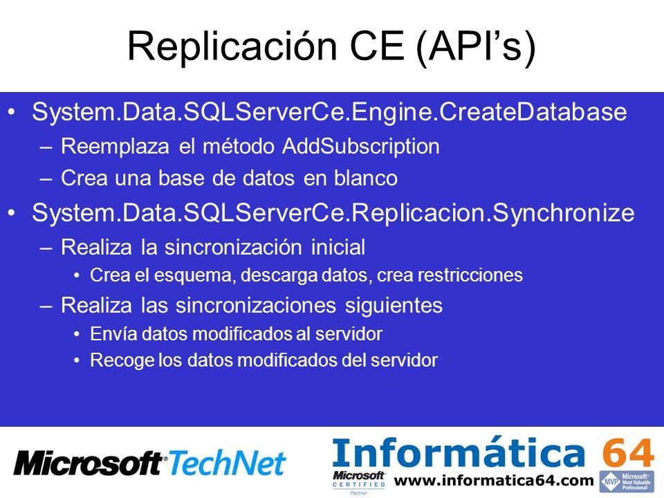Replicación CE (APIs) System.Data.SQLServerCe.Engine.CreateDatabase –Reemplaza el método AddSubscription –Crea una base de datos en blanco System.Data