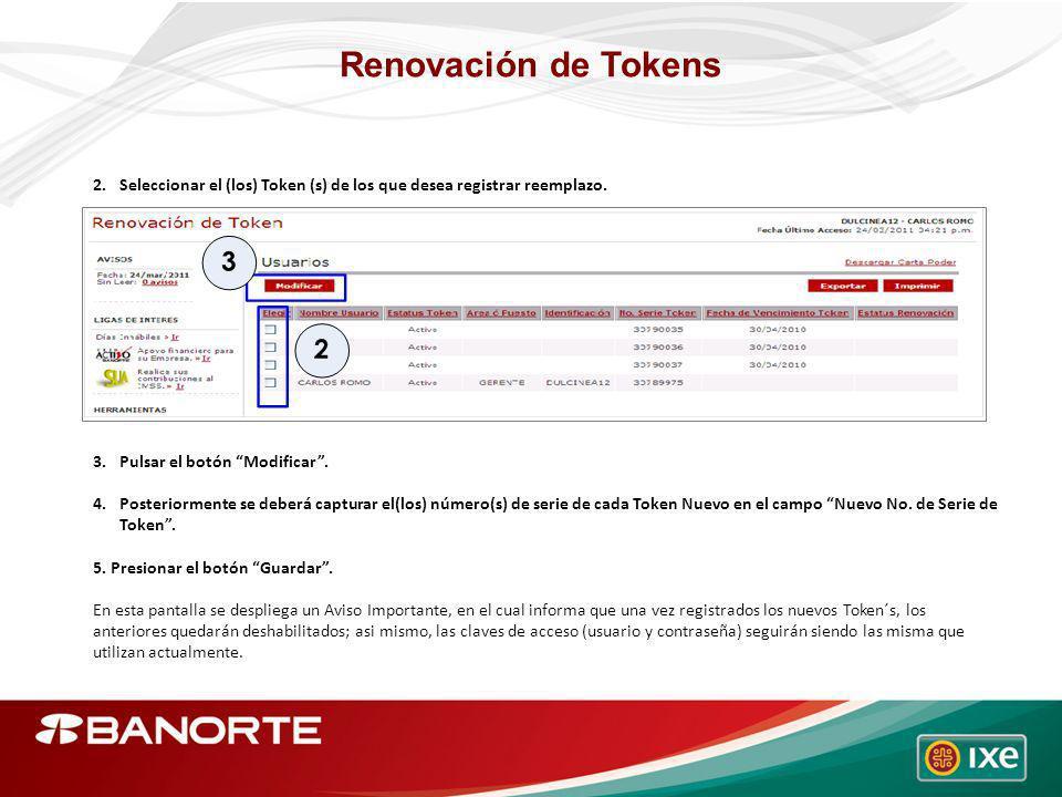 Renovación de Tokens 2.Seleccionar el (los) Token (s) de los que desea registrar reemplazo. 3.Pulsar el botón Modificar. 4.Posteriormente se deberá ca