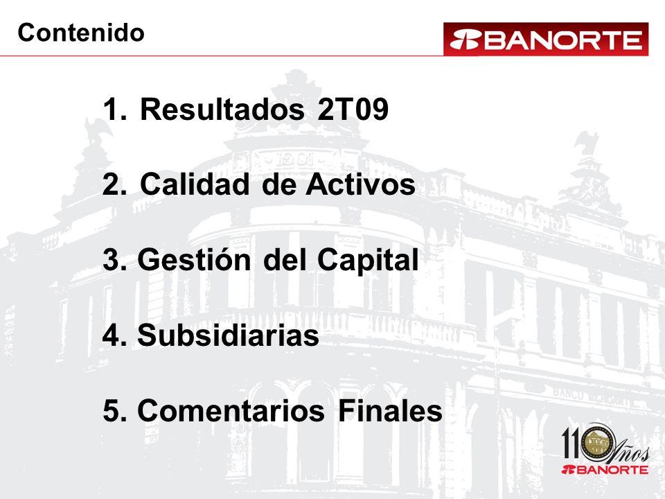 1.Resultados 2T09 2.Calidad de Activos 3. Gestión del Capital 4. Subsidiarias 5. Comentarios Finales Contenido