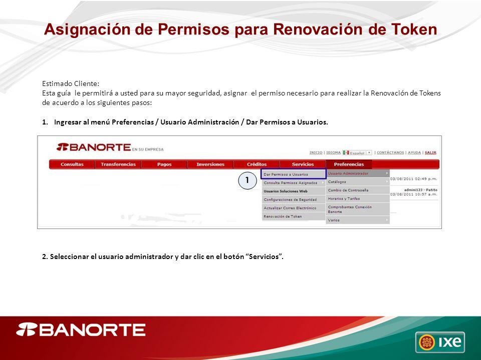 Asignación de Permisos para Renovación de Token Estimado Cliente: Esta guía le permitirá a usted para su mayor seguridad, asignar el permiso necesario