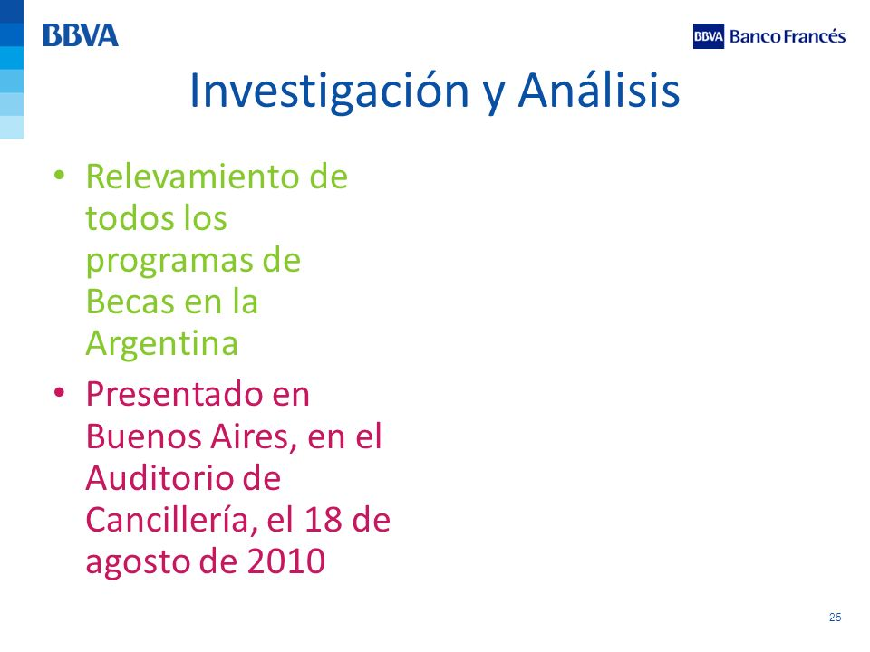 25 Investigación y Análisis Relevamiento de todos los programas de Becas en la Argentina Presentado en Buenos Aires, en el Auditorio de Cancillería, e