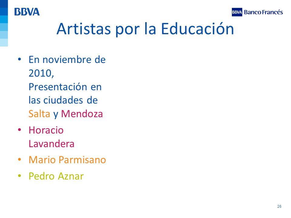 26 Artistas por la Educación En noviembre de 2010, Presentación en las ciudades de Salta y Mendoza Horacio Lavandera Mario Parmisano Pedro Aznar