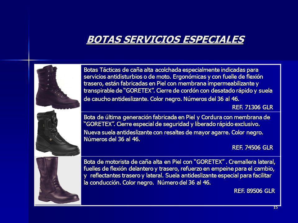 15 BOTAS SERVICIOS ESPECIALES Botas Tácticas de caña alta acolchada especialmente indicadas para servicios antidisturbios o de moto. Ergonómicas y con