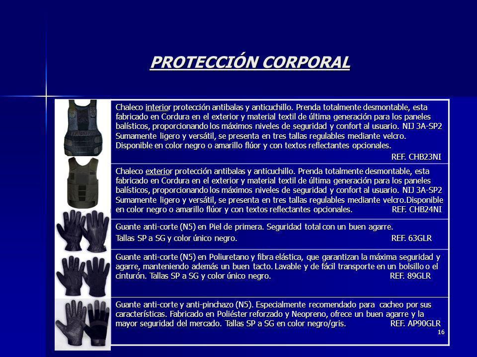 16 PROTECCIÓN CORPORAL Chaleco interior protección antibalas y anticuchillo. Prenda totalmente desmontable, esta fabricado en Cordura en el exterior y