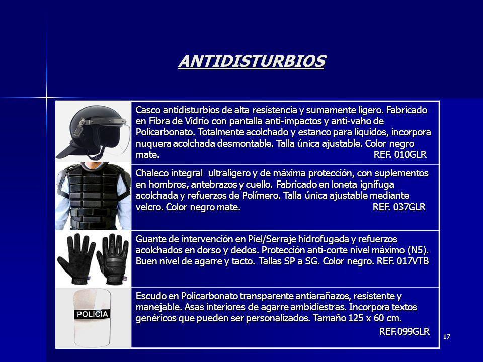 17 ANTIDISTURBIOS Casco antidisturbios de alta resistencia y sumamente ligero. Fabricado en Fibra de Vidrio con pantalla anti-impactos y anti-vaho de