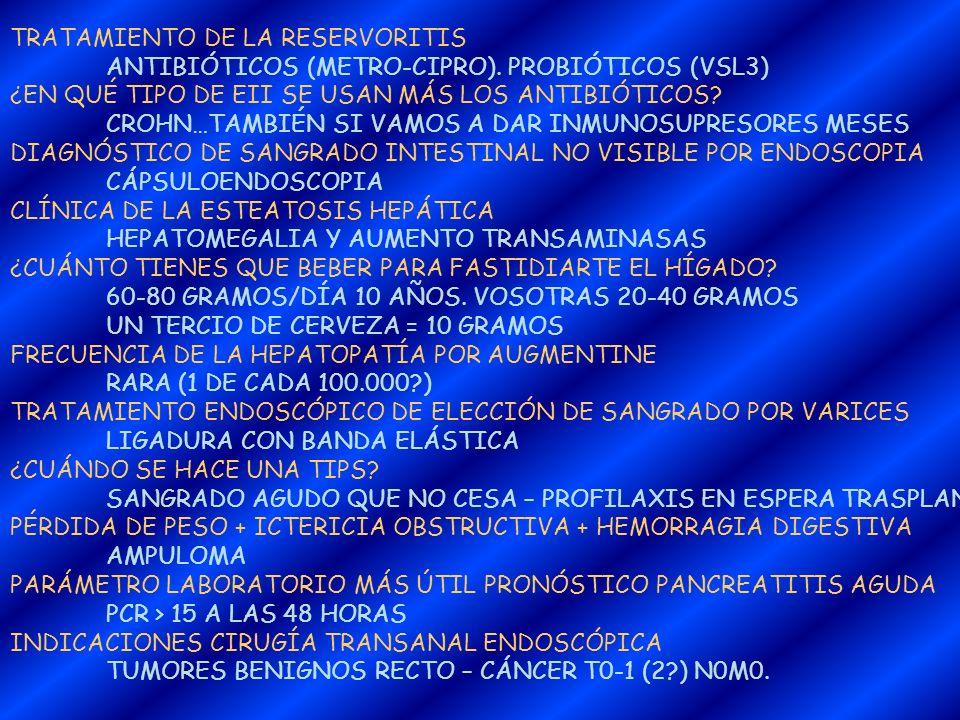 TRATAMIENTO DE LA RESERVORITIS ANTIBIÓTICOS (METRO-CIPRO). PROBIÓTICOS (VSL3) ¿EN QUÉ TIPO DE EII SE USAN MÁS LOS ANTIBIÓTICOS? CROHN…TAMBIÉN SI VAMOS