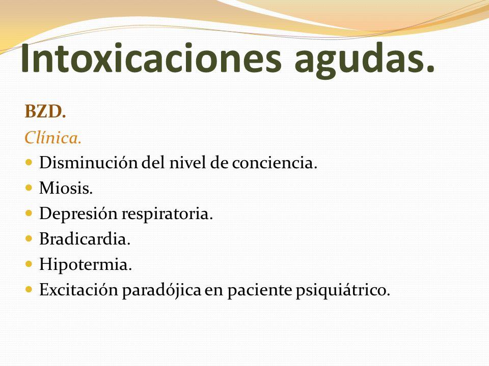 Intoxicaciones agudas. BZD. Clínica. Disminución del nivel de conciencia. Miosis. Depresión respiratoria. Bradicardia. Hipotermia. Excitación paradóji