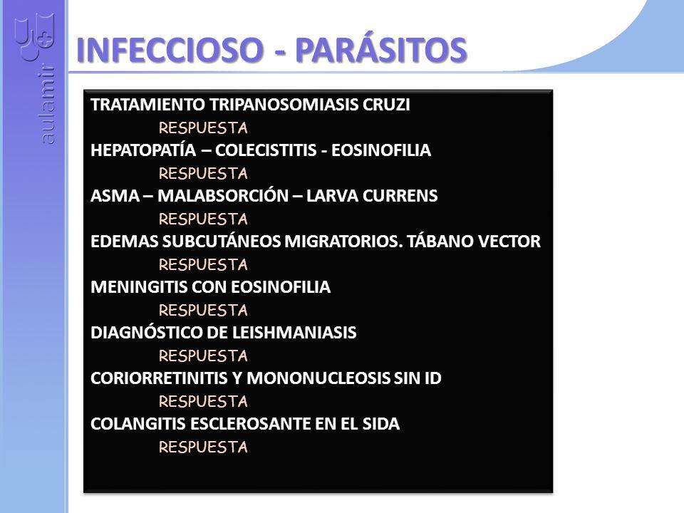 TRATAMIENTO TRIPANOSOMIASIS CRUZI RESPUESTA HEPATOPATÍA – COLECISTITIS - EOSINOFILIA RESPUESTA ASMA – MALABSORCIÓN – LARVA CURRENS RESPUESTA EDEMAS SUBCUTÁNEOS MIGRATORIOS.
