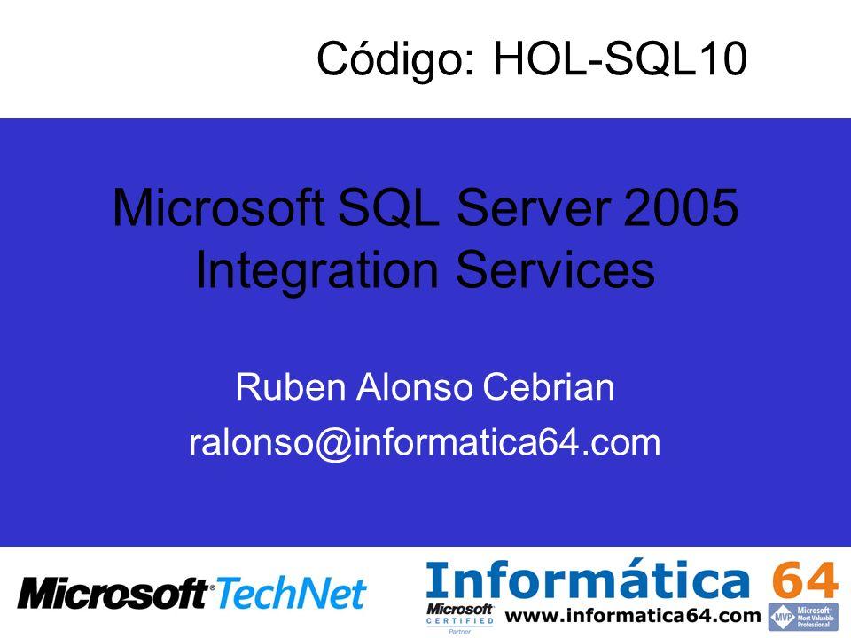 Microsoft SQL Server 2005 Integration Services Ruben Alonso Cebrian ralonso@informatica64.com Código: HOL-SQL10