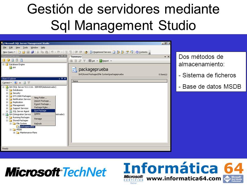 Gestión de servidores mediante Sql Management Studio Dos métodos de almacenamiento: - Sistema de ficheros - Base de datos MSDB