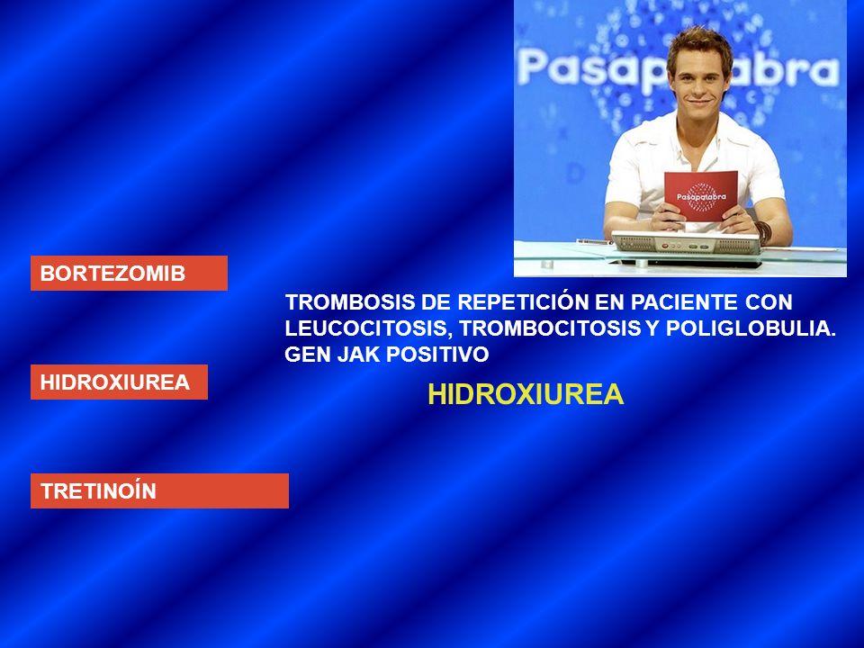 BORTEZOMIB HIDROXIUREA TRETINOÍN TROMBOSIS DE REPETICIÓN EN PACIENTE CON LEUCOCITOSIS, TROMBOCITOSIS Y POLIGLOBULIA.