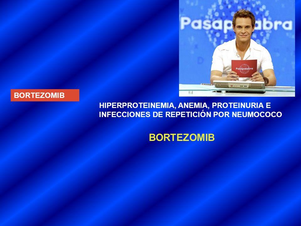 BORTEZOMIB HIPERPROTEINEMIA, ANEMIA, PROTEINURIA E INFECCIONES DE REPETICIÓN POR NEUMOCOCO BORTEZOMIB