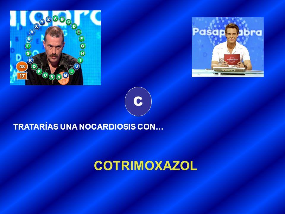 C TRATARÍAS UNA NOCARDIOSIS CON… COTRIMOXAZOL