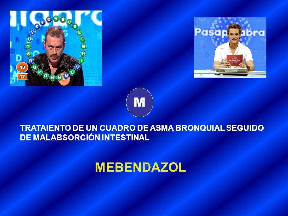 M TRATAIENTO DE UN CUADRO DE ASMA BRONQUIAL SEGUIDO DE MALABSORCIÓN INTESTINAL MEBENDAZOL