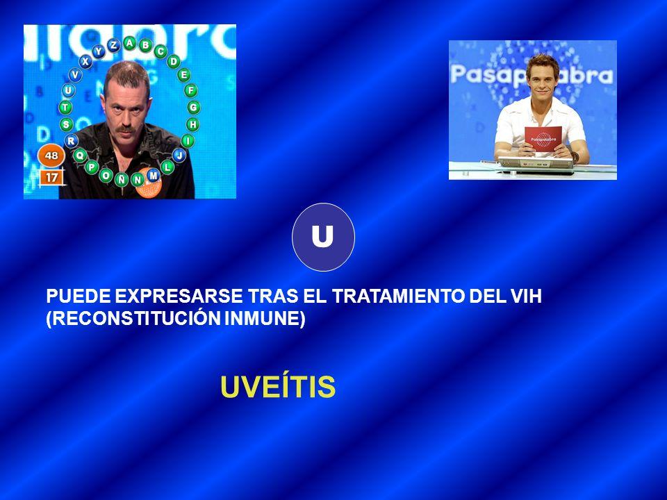 U PUEDE EXPRESARSE TRAS EL TRATAMIENTO DEL VIH (RECONSTITUCIÓN INMUNE) UVEÍTIS