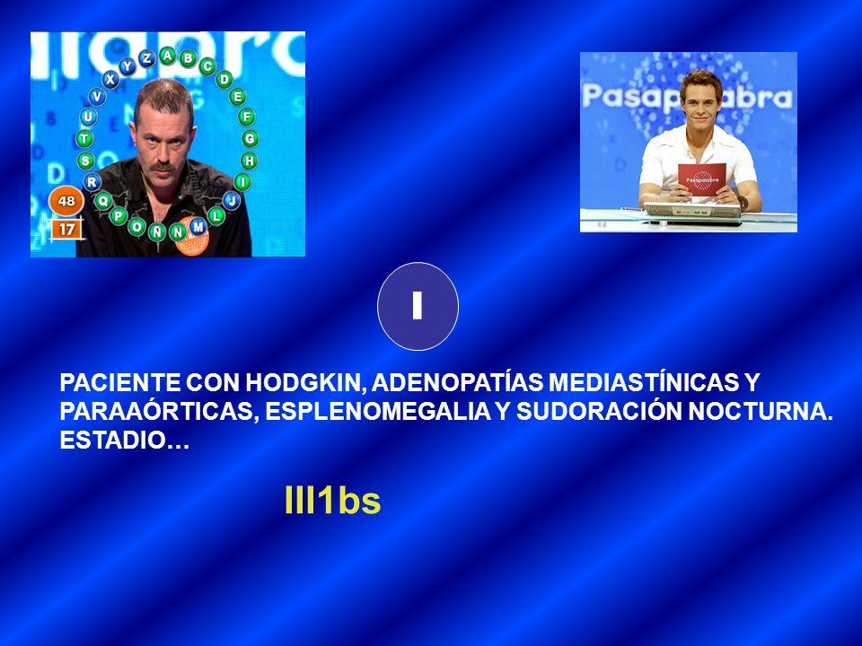 I PACIENTE CON HODGKIN, ADENOPATÍAS MEDIASTÍNICAS Y PARAAÓRTICAS, ESPLENOMEGALIA Y SUDORACIÓN NOCTURNA.