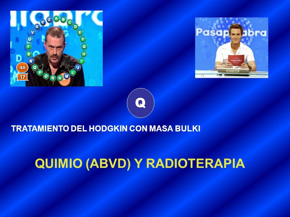 Q TRATAMIENTO DEL HODGKIN CON MASA BULKI QUIMIO (ABVD) Y RADIOTERAPIA