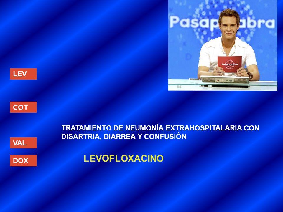 LEV COT VAL DOX TRATAMIENTO DE NEUMONÍA EXTRAHOSPITALARIA CON DISARTRIA, DIARREA Y CONFUSIÓN LEVOFLOXACINO
