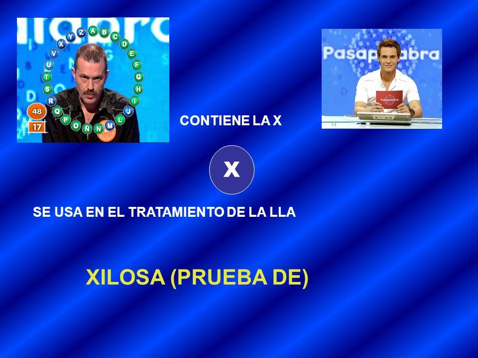 X SE USA EN EL TRATAMIENTO DE LA LLA XILOSA (PRUEBA DE) CONTIENE LA X