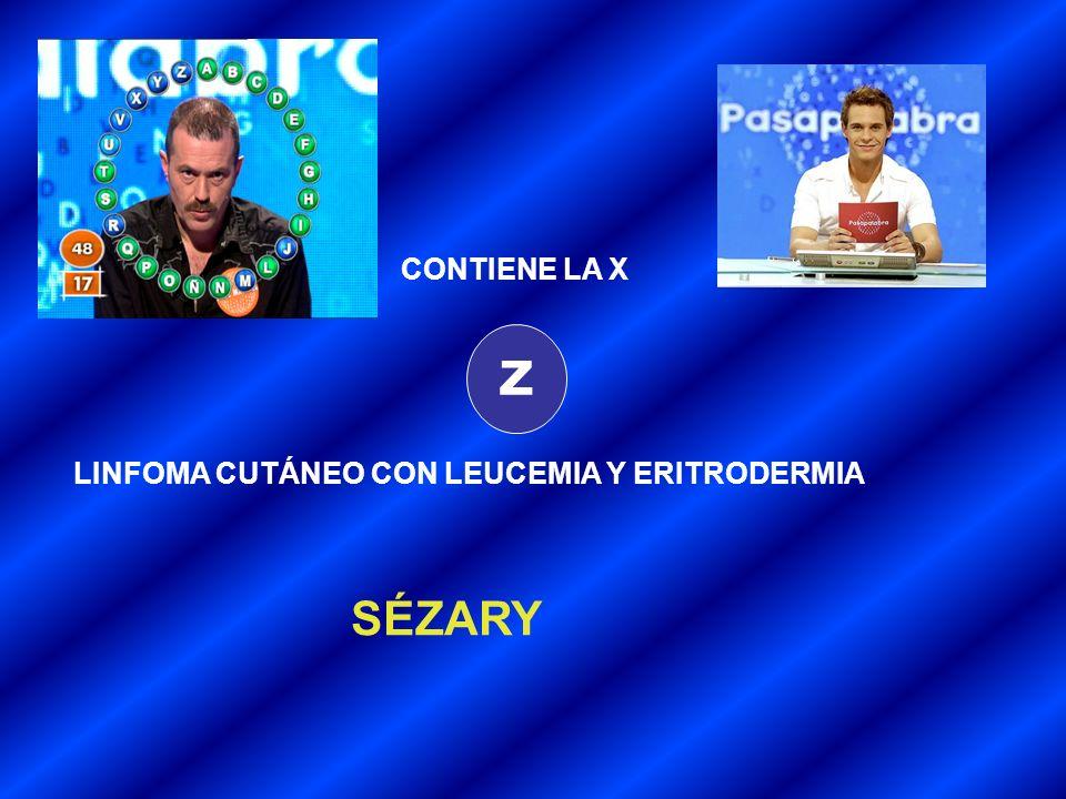 Z LINFOMA CUTÁNEO CON LEUCEMIA Y ERITRODERMIA SÉZARY CONTIENE LA X