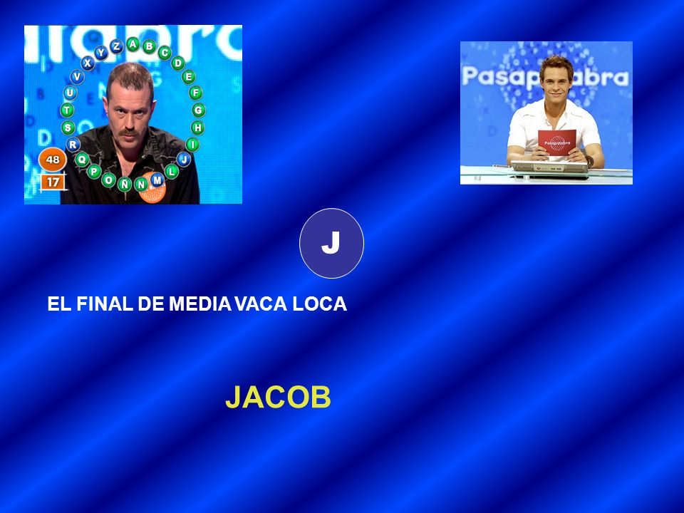 J EL FINAL DE MEDIA VACA LOCA JACOB