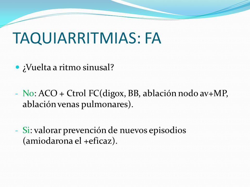 TAQUIARRITMIAS: FA ¿Vuelta a ritmo sinusal? - No: ACO + Ctrol FC(digox, BB, ablación nodo av+MP, ablación venas pulmonares). - Si: valorar prevención