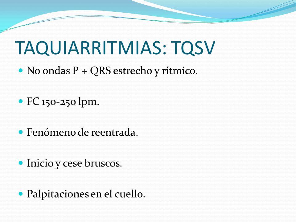 TAQUIARRITMIAS: TQSV No ondas P + QRS estrecho y rítmico. FC 150-250 lpm. Fenómeno de reentrada. Inicio y cese bruscos. Palpitaciones en el cuello.