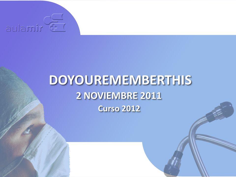 Curso 2012 DOYOUREMEMBERTHISDOYOUREMEMBERTHIS 2 NOVIEMBRE 2011