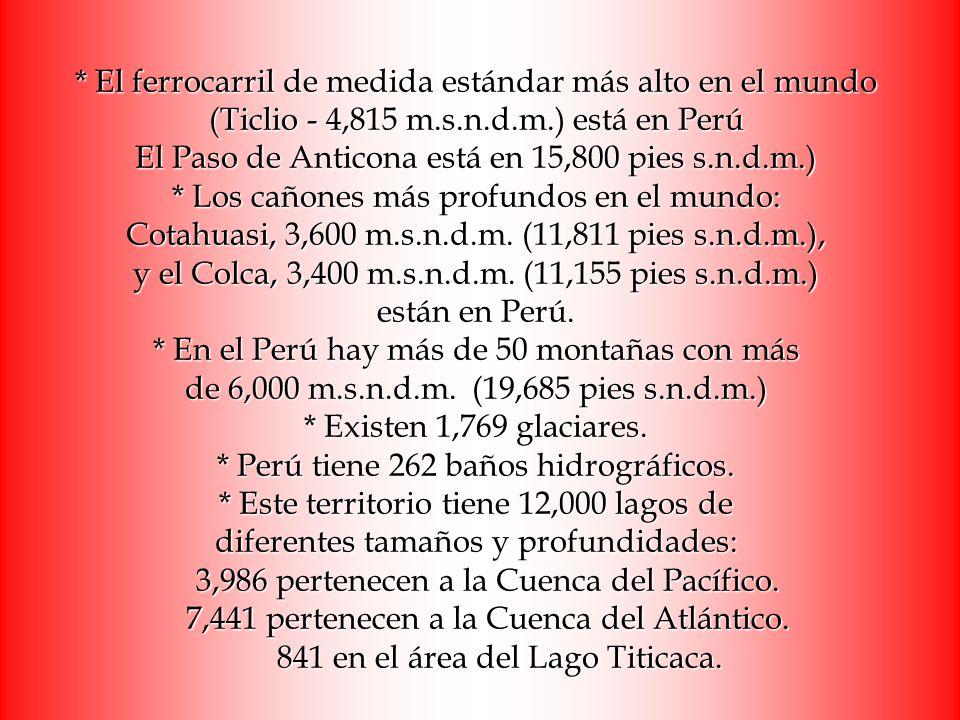 * El ferrocarril de medida estándar más alto en el mundo (Ticlio - 4,815 m.s.n.d.m.) está en Perú El Paso de Anticona está en 15,800 pies s.n.d.m.) *