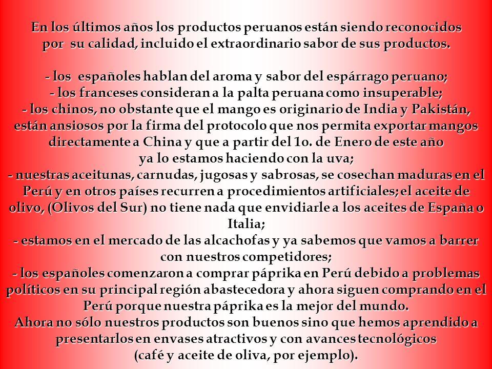 En los últimos años los productos peruanos están siendo reconocidos por su calidad, incluido el extraordinario sabor de sus productos. - los españoles