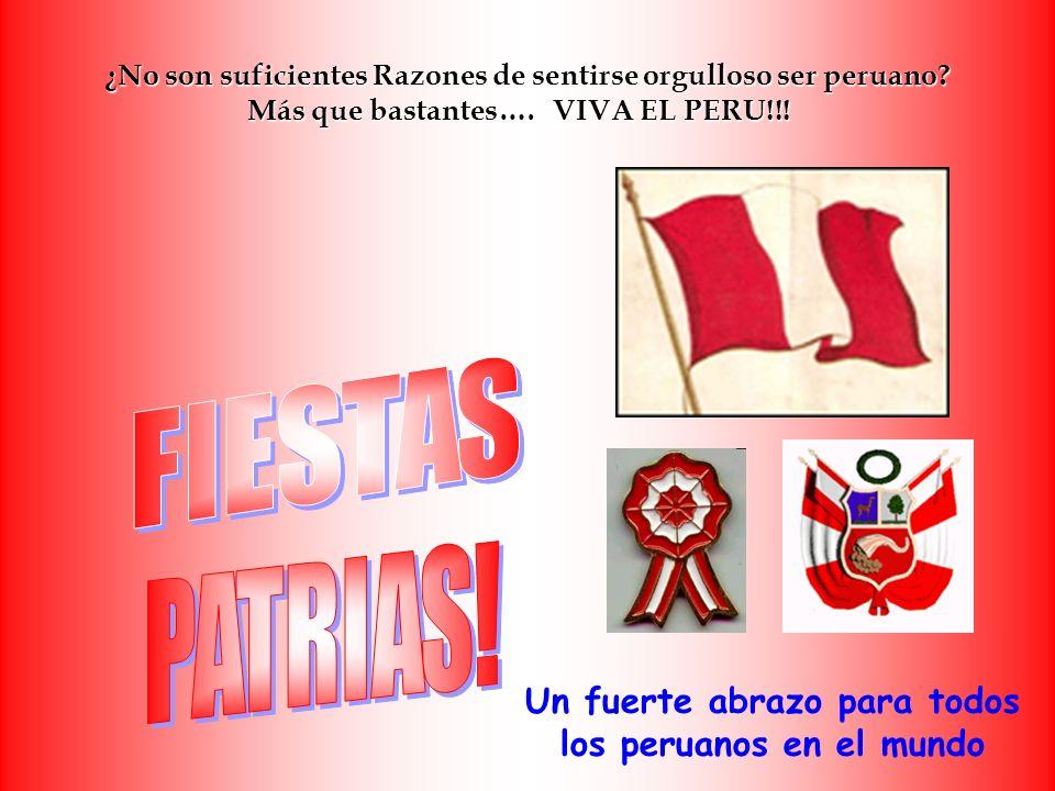 ¿No son suficientes Razones de sentirse orgulloso ser peruano? Más que bastantes…. VIVA EL PERU!!! ¿No son suficientes Razones de sentirse orgulloso s