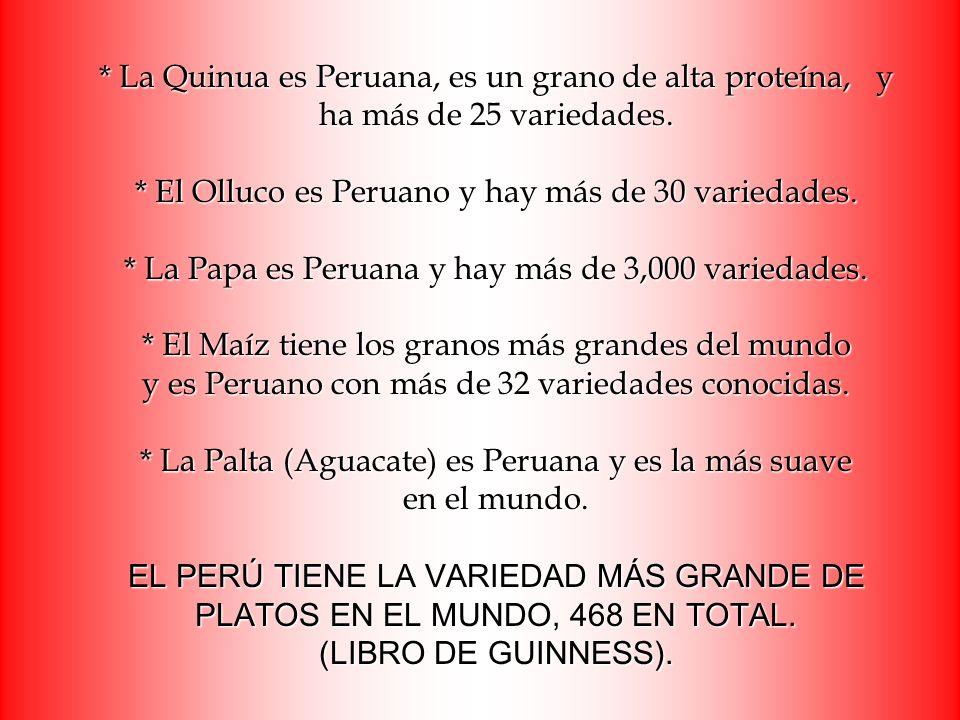 * La Quinua es Peruana, es un grano de alta proteína, y ha más de 25 variedades. * El Olluco es Peruano y hay más de 30 variedades. * La Papa es Perua