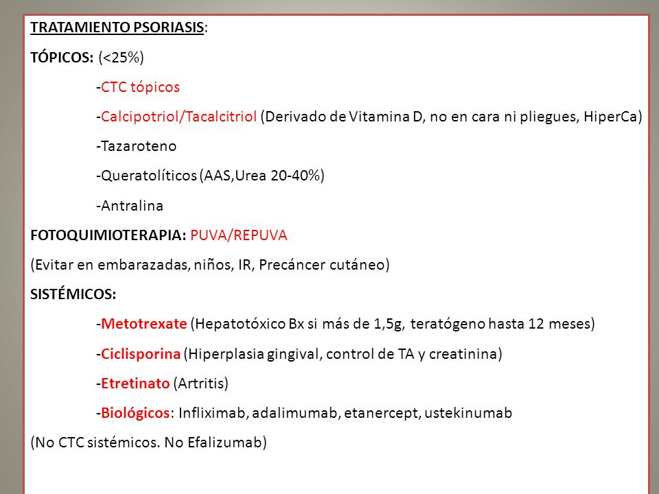 TRATAMIENTO PSORIASIS: TÓPICOS: (<25%) -CTC tópicos -Calcipotriol/Tacalcitriol (Derivado de Vitamina D, no en cara ni pliegues, HiperCa) -Tazaroteno -
