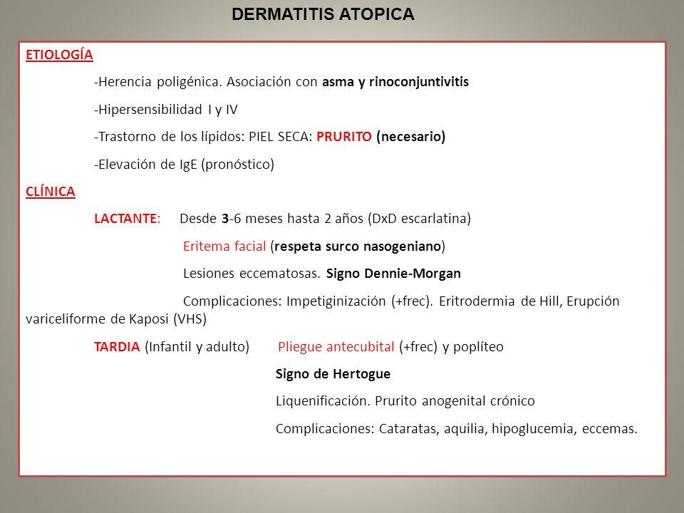 ETIOLOGÍA -Herencia poligénica. Asociación con asma y rinoconjuntivitis -Hipersensibilidad I y IV -Trastorno de los lípidos: PIEL SECA: PRURITO (neces