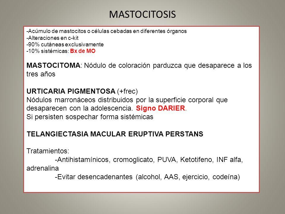 MASTOCITOSIS -Acúmulo de mastocitos o células cebadas en diferentes órganos -Alteraciones en c-kit -90% cutáneas exclusivamente -10% sistémicas: Bx de