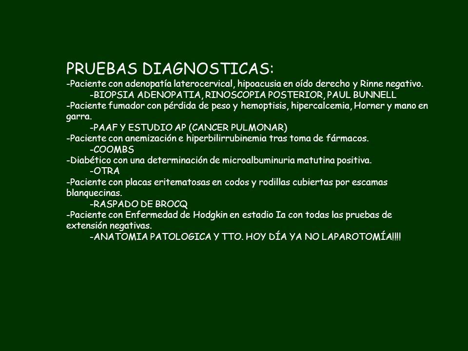 PRUEBAS DIAGNOSTICAS: -Paciente con adenopatía laterocervical, hipoacusia en oído derecho y Rinne negativo. -Paciente fumador con pérdida de peso y he