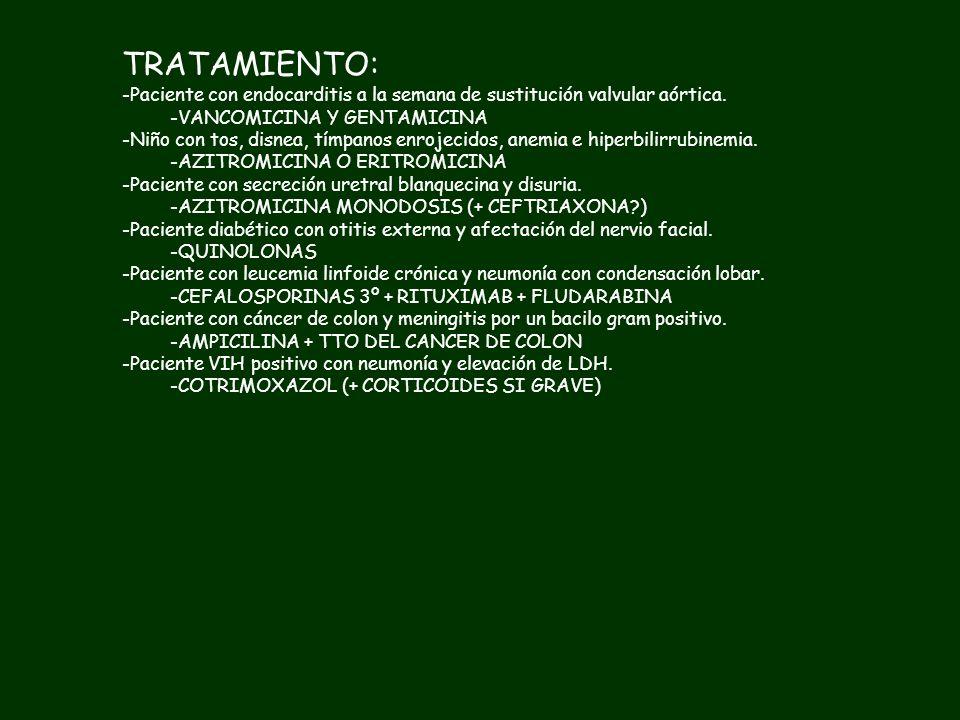 TRATAMIENTO: -Paciente con endocarditis a la semana de sustitución valvular aórtica. -Niño con tos, disnea, tímpanos enrojecidos, anemia e hiperbilirr