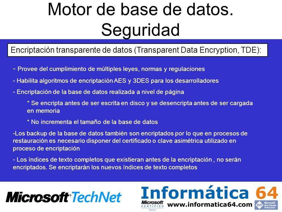 Motor de base de datos. Seguridad Encriptación transparente de datos (Transparent Data Encryption, TDE): - - Provee del cumplimiento de múltiples leye