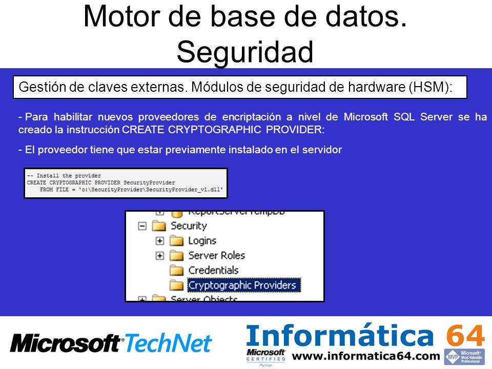 Motor de base de datos. Seguridad Gestión de claves externas. Módulos de seguridad de hardware (HSM): - - Para habilitar nuevos proveedores de encript