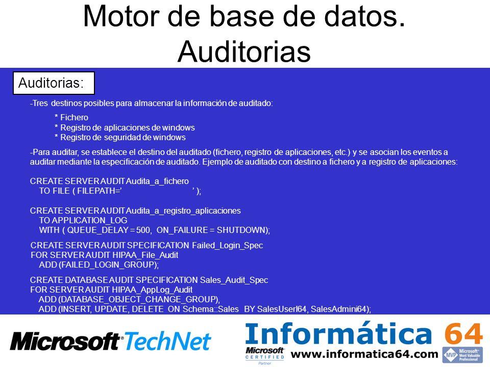 Motor de base de datos. Auditorias - -Tres destinos posibles para almacenar la información de auditado: * Fichero * Registro de aplicaciones de window