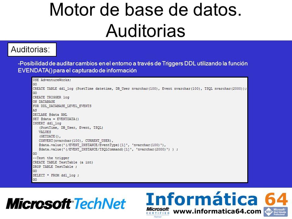 Motor de base de datos. Auditorias - -Posibilidad de auditar cambios en el entorno a través de Triggers DDL utilizando la función EVENDATA() para el c