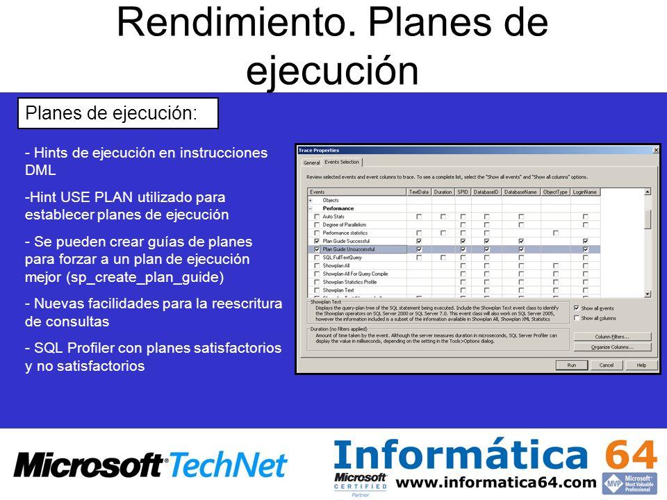 Rendimiento. Planes de ejecución Planes de ejecución: - Hints de ejecución en instrucciones DML - -Hint USE PLAN utilizado para establecer planes de e