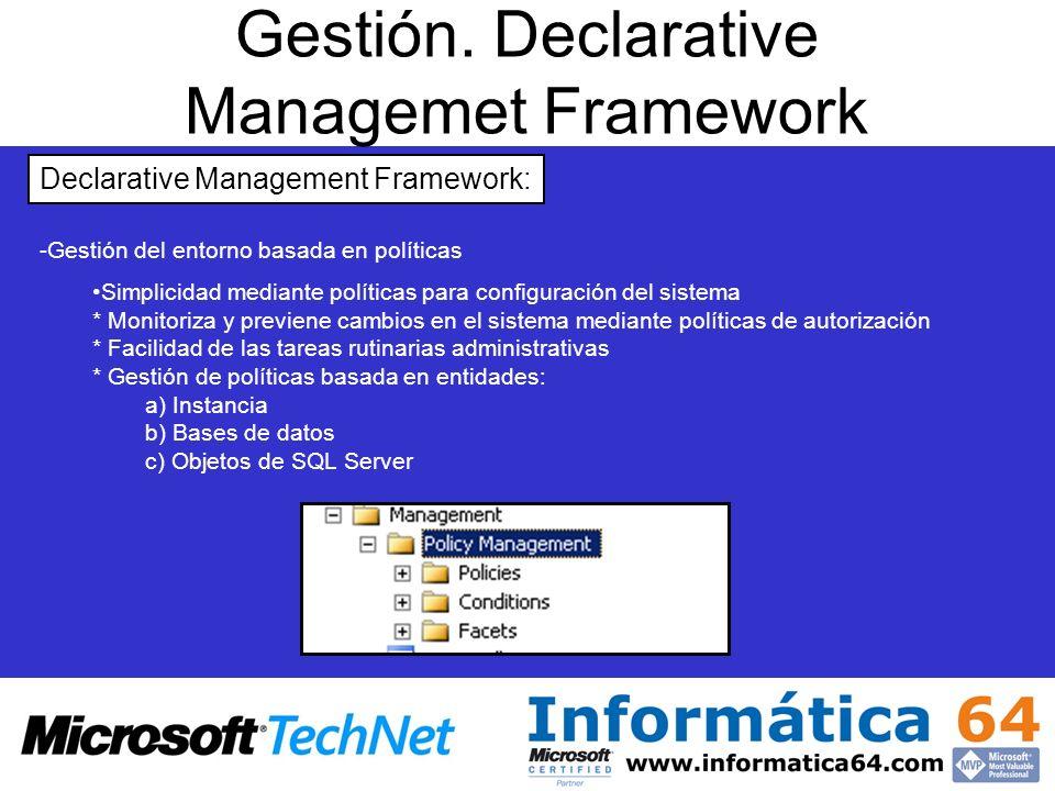 Gestión. Declarative Managemet Framework Declarative Management Framework: - -Gestión del entorno basada en políticas Simplicidad mediante políticas p