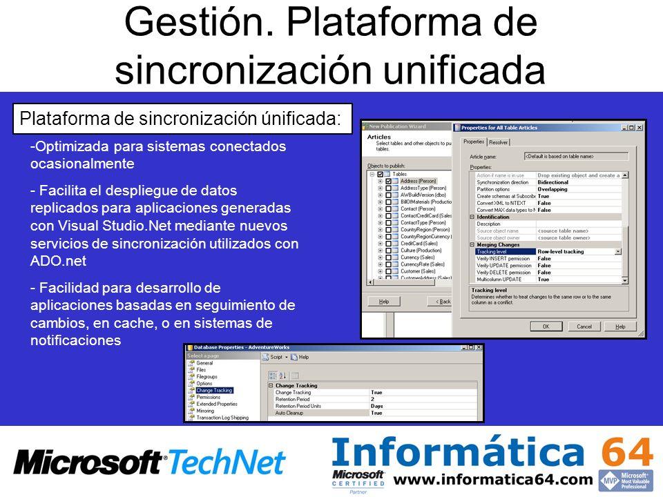 Gestión. Plataforma de sincronización unificada - -Optimizada para sistemas conectados ocasionalmente - - Facilita el despliegue de datos replicados p