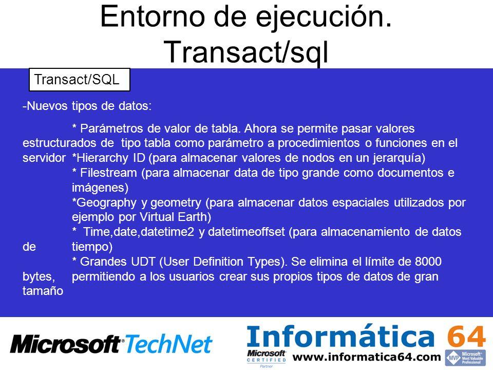 Entorno de ejecución. Transact/sql Transact/SQL -Nuevos tipos de datos: * Parámetros de valor de tabla. Ahora se permite pasar valores estructurados d