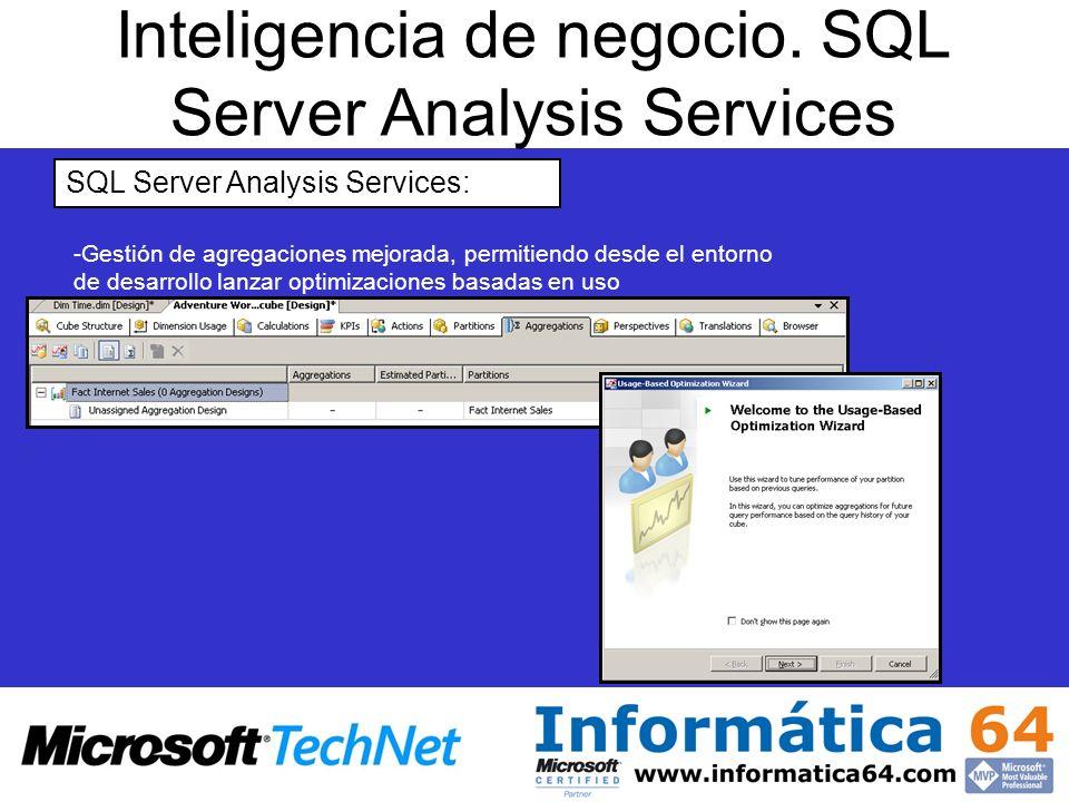 Inteligencia de negocio. SQL Server Analysis Services SQL Server Analysis Services: - -Gestión de agregaciones mejorada, permitiendo desde el entorno
