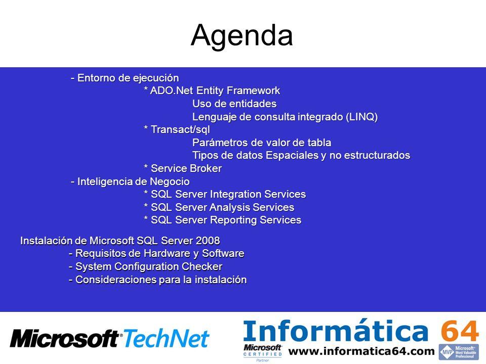 Agenda - Entorno de ejecución * ADO.Net Entity Framework Uso de entidades Lenguaje de consulta integrado (LINQ) * Transact/sql Parámetros de valor de