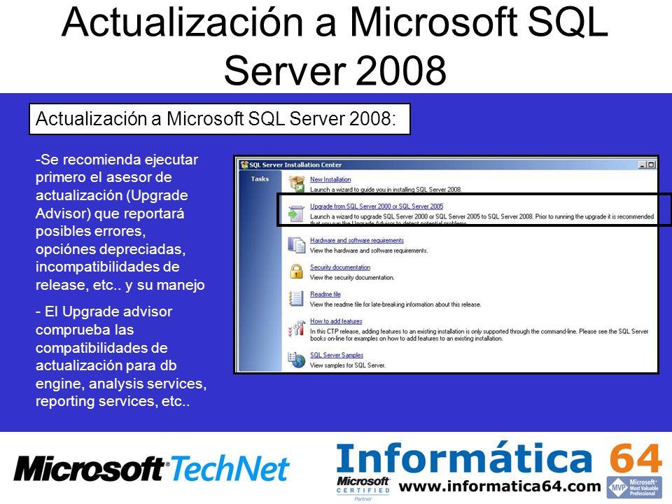 Actualización a Microsoft SQL Server 2008 Actualización a Microsoft SQL Server 2008: - -Se recomienda ejecutar primero el asesor de actualización (Upg