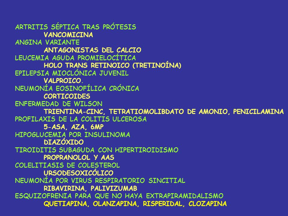 ARTRITIS SÉPTICA TRAS PRÓTESIS VANCOMICINA ANGINA VARIANTE ANTAGONISTAS DEL CALCIO LEUCEMIA AGUDA PROMIELOCÍTICA HOLO TRANS RETINOICO (TRETINOÍNA) EPILEPSIA MIOCLÓNICA JUVENIL VALPROICO.